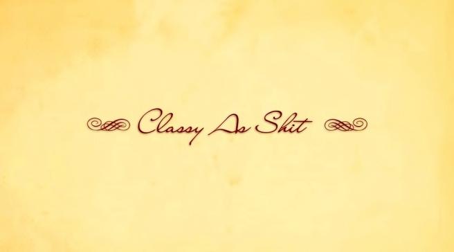 Classy As Shit